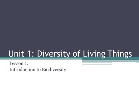 Unit 1: Diversity of Living Things Lesson 1: Introduction to Biodiversity.
