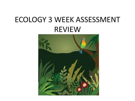 ECOLOGY 3 WEEK ASSESSMENT REVIEW. Human activities can cause certain species to become extinct, by affecting the specie's habitat or food supply. Could.