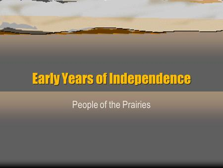Early Years of Independence People of the Prairies.