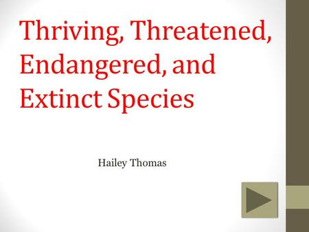 Thriving, Threatened, Endangered, and Extinct Species