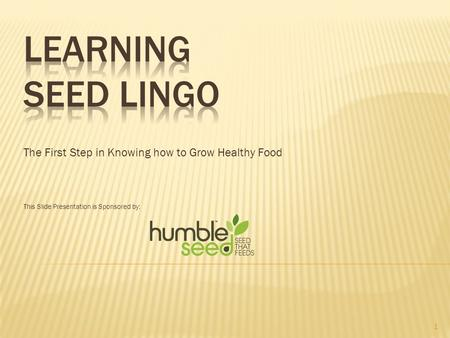 The First Step in Knowing how to Grow Healthy Food This Slide Presentation is Sponsored by: 1.
