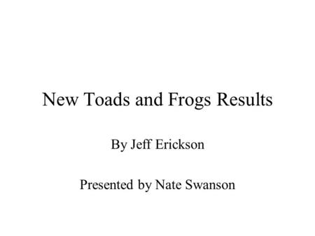 New Toads and Frogs Results By Jeff Erickson Presented by Nate Swanson.