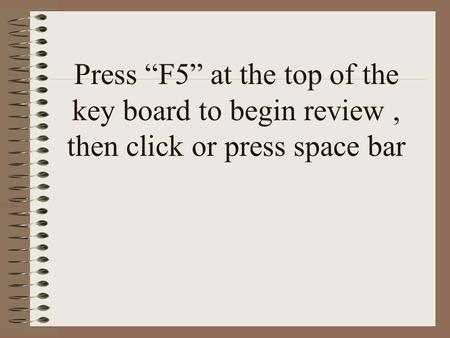 "Press ""F5"" at the top of the key board to begin review, then click or press space bar."