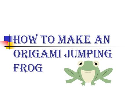 How to Make an Origami Jumping Frog. Step 1 Start with a sheet of paper. You can use ordinary computer paper, colored paper, or origami paper.