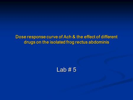 Dose response curve of Ach & the effect of different drugs on the isolated frog rectus abdominis Lab # 5.