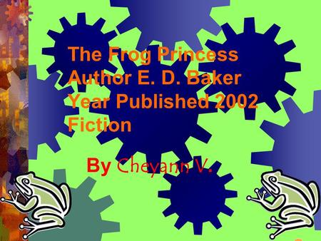 The Frog Princess Author E. D. Baker Year Published 2002 Fiction By Cheyann V.