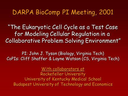 "DARPA BioComp PI Meeting, 2001 ""The Eukaryotic Cell Cycle as a Test Case for Modeling Cellular Regulation in a Collaborative Problem Solving Environment"""