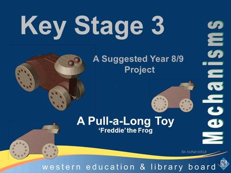 Key Stage 3 A Pull-a-Long Toy 'Freddie' the Frog A Suggested Year 8/9 Project RA Moffatt WELB.