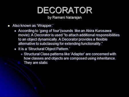 DECORATOR by Ramani Natarajan Also known as 'Wrapper.' Also known as 'Wrapper.' According to 'gang of four'(sounds like an Akira Kurosawa movie): A Decorator.