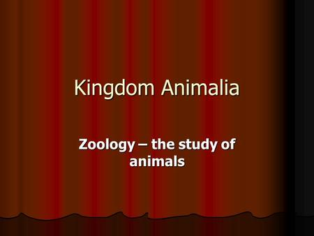 Kingdom Animalia Zoology – the study of animals. Summary Animals are multicellular and eukaryotic. consume and digest organic materials thereby being.
