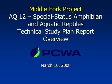 Middle Fork Project AQ 12 – Special-Status Amphibian and Aquatic Reptiles Technical Study Plan Report Overview March 10, 2008.