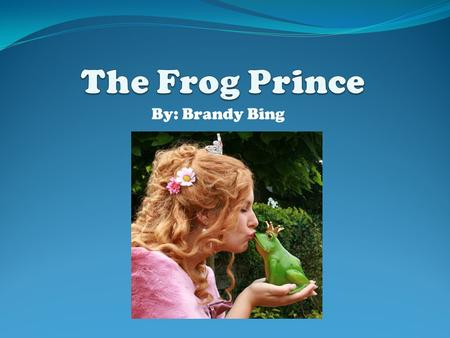 By: Brandy Bing. Summary of the Poem The frog prince is enjoying his life as a frog. He will live forever if he stays a frog. He wants to be kissed by.