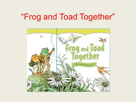 """Frog and Toad Together"". seized If you seized something, you grabbed it in a sudden strong way."
