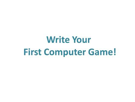 Write Your First Computer Game!. Coding: Programming Languages Just like you can speak Chinese to someone who understands Chinese to tell them what to.