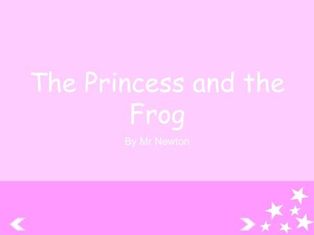 The Princess and the Frog By Mr Newton Once upon a time there was a very beautiful princess. She would often sit on her balcony or take walks around.