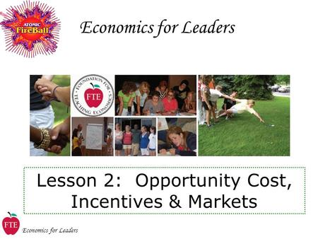 Economics for Leaders Lesson 2: Opportunity Cost, Incentives & Markets.