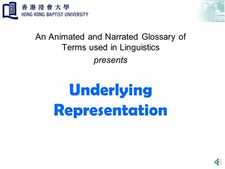 Underlying Representation An Animated and Narrated Glossary of Terms used in Linguistics presents.