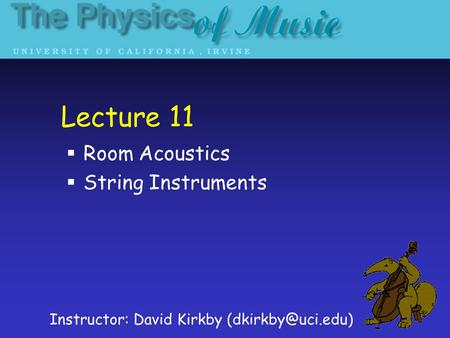 Lecture 11  Room Acoustics  String Instruments Instructor: David Kirkby