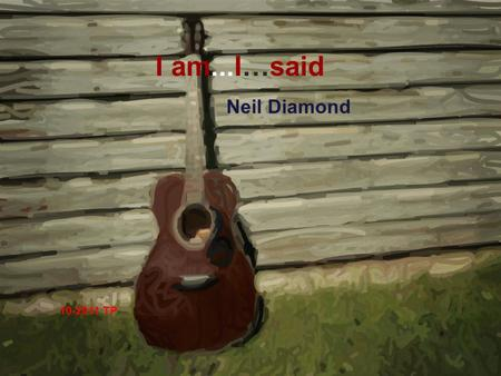 Neil Diamond 10-2011 TP I am...I…said LA's fine, sunshine most of the time.