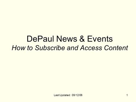 Last Updated: 09/12/061 DePaul News & Events How to Subscribe and Access Content.