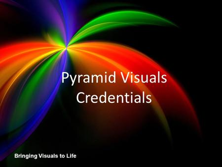 Pyramid Visuals Credentials Bringing Visuals to Life Pyramid Visuals Credentials.
