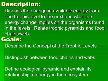 Description: Discuss the change in available energy from one trophic level to the next and what the energy change implies on the organisms found in the.