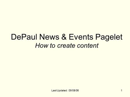 Last Updated: 09/08/061 DePaul News & Events Pagelet How to create content.