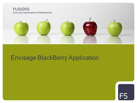 Envisage BlackBerry Application. Envisage Software from Fusion5 Fusion5 is partnering with Gen-I to develop Envisage applications for BlackBerry handhelds.