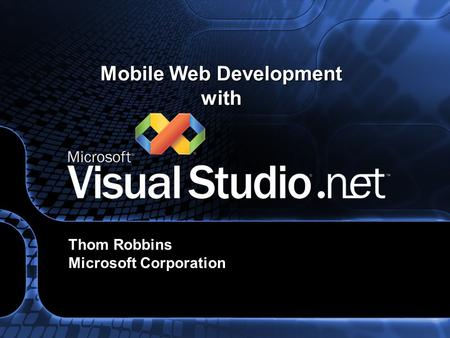 Mobile Web Development with Thom Robbins Microsoft Corporation.