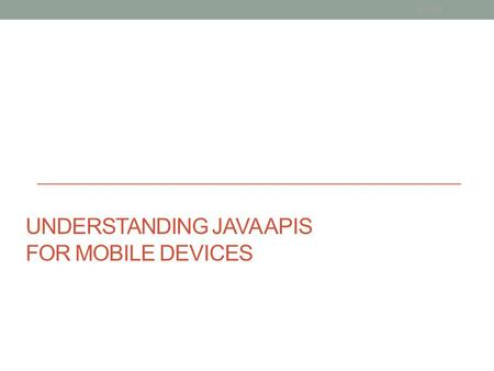 UNDERSTANDING JAVA APIS FOR MOBILE DEVICES v0.01.