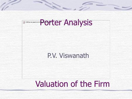 <strong>Porter</strong> <strong>Analysis</strong> P.V. Viswanath Valuation of the Firm.