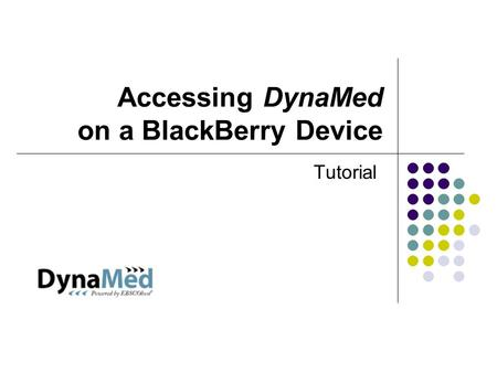 Accessing DynaMed on a BlackBerry Device Tutorial.