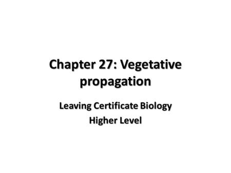 Chapter 27: Vegetative propagation Leaving Certificate Biology Higher Level.