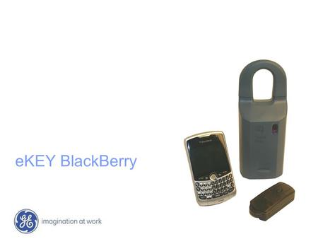 EKEY BlackBerry. 2 GE Security Supra eKEY BlackBerry Beta Training Overview Certified BlackBerry Devices: BlackBerry Pearl, Curve, 8800 series, Pearl.