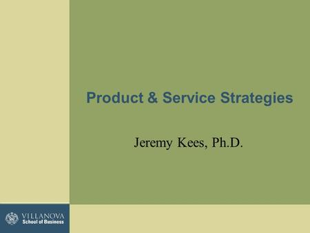 Product & Service Strategies Jeremy Kees, Ph.D.. The Basics… What is a product… –Anything that can be offered to a market to satisfy a want or need, including.
