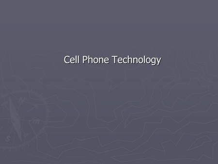 Cell Phone Technology Cell Phone Technology. ► Cell technology is changing fast  Phones  Tablets  Computers.