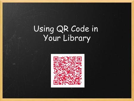 Using QR Code in Your Library. Using QR Code Poll.