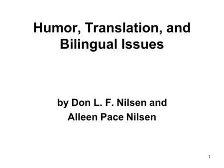 1 Humor, Translation, and Bilingual Issues by Don L. F. Nilsen and Alleen Pace Nilsen.