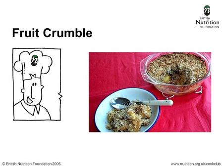 © British Nutrition Foundation 2006www.nutrition.org.uk/cookclub Fruit Crumble.