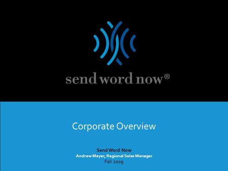 SWN Communications Inc. | Proprietary and Confidential – Not For Distribution send word now Send Word Now Andrew Meyer, Regional Sales Manager Fall 2009.