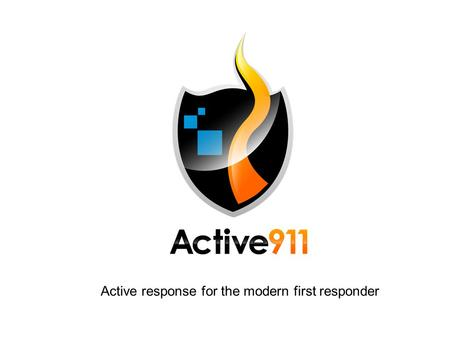 Active response for the modern first responder. How it works: Step 1 ● 99% of CAD systems can do this without modification ● Email is sent to a unique.