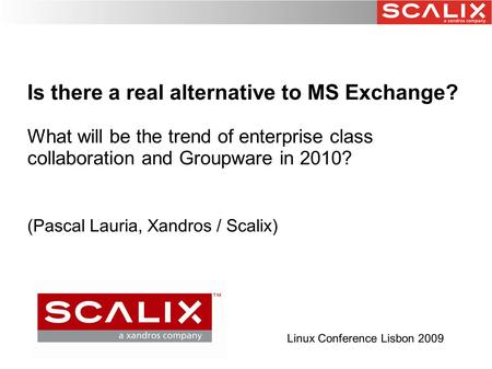Is there a real alternative to MS Exchange? What will be the trend of enterprise class collaboration and Groupware in 2010? (Pascal Lauria, Xandros / Scalix)‏