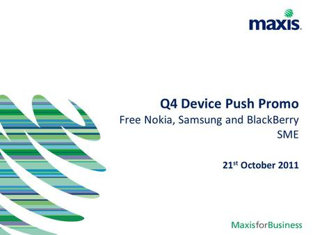 Q4 Device Push Promo Free Nokia, Samsung and BlackBerry SME 21 st October 2011.