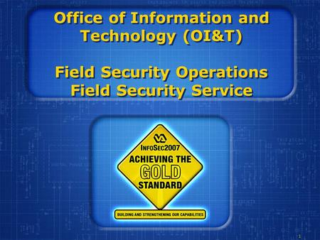 1 Office of Information and Technology (OI&T) Field Security Operations Field Security Service.