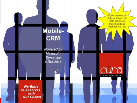 We build SalesForces with our clients Mobile- CRM Powered by Microsoft- Dynamics CRM-2011 Now- also on all E-Pads: i-Pad, HP- Slate, Samsung Pad, Blackberry.