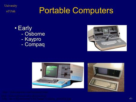 University of Utah 1 Portable Computers Early -Osborne -Kaypro -Compaq
