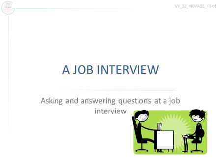 A JOB INTERVIEW Asking and answering questions at a job interview VY_32_INOVACE_13-01.