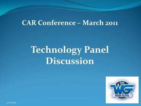 CAR Conference – March 2011 Technology Panel Discussion 5/21/2015.