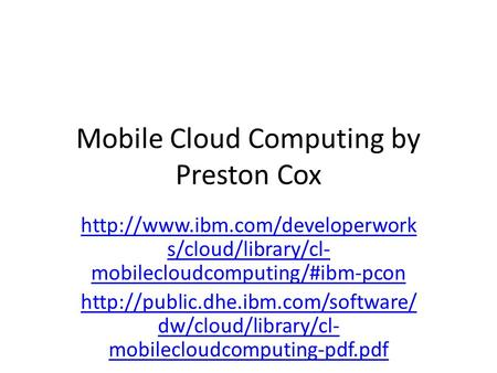 Mobile Cloud Computing by Preston Cox s/cloud/library/cl- mobilecloudcomputing/#ibm-pcon