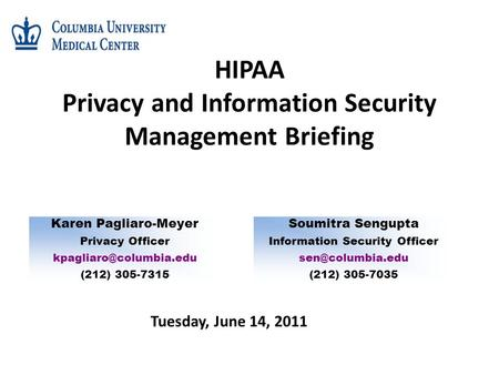 HIPAA Privacy and Information Security Management Briefing Tuesday, June 14, 2011 Karen Pagliaro-Meyer Privacy Officer (212) 305-7315.